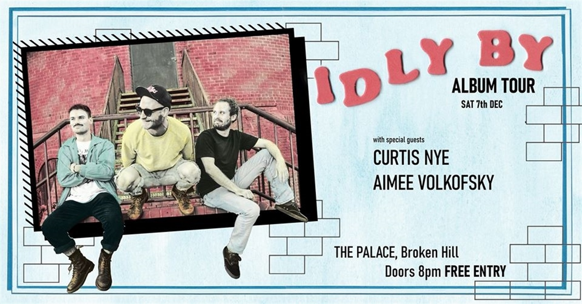 Idly By Album tour, Sat 7th Dec. With special guests Curtis Nye & Aimee Volkofsky. The Palace, Broken Hill. Doors open 8pm, Free Entry.